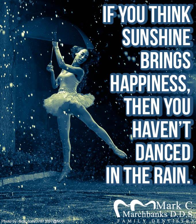 If-you-think-sunshine-brings-happiness-then-you-havent-danced-in-the-rain