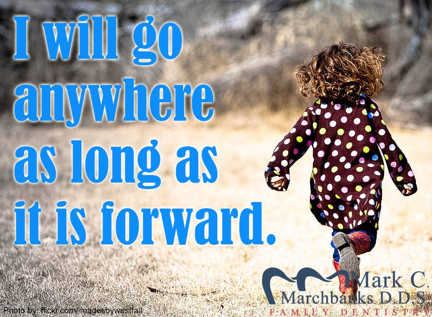 I-will-go-anywhere-as-long-as-it-is-forward