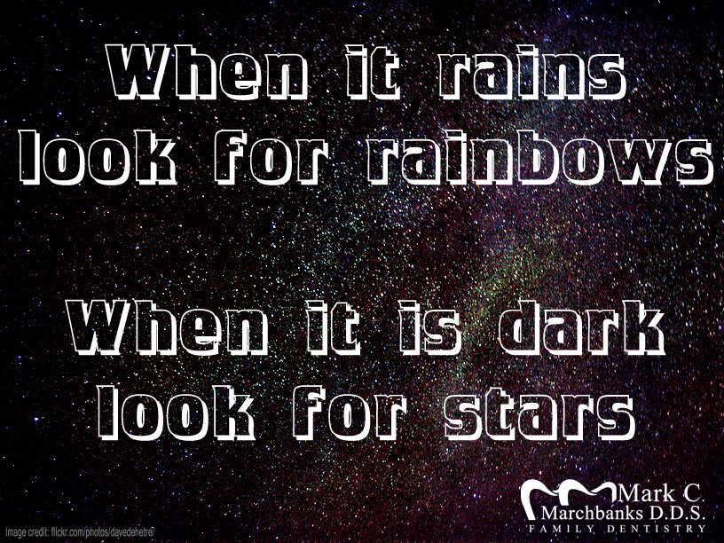 When-it-rains-look-for-rainbows-when-it-is-dark-look-for-stars