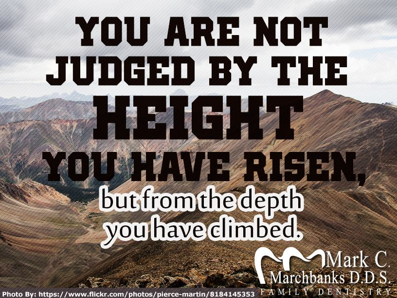 You-are-not-judged-by-the-hight-you-have-risen-but-from-the-depth-you-have-climbed