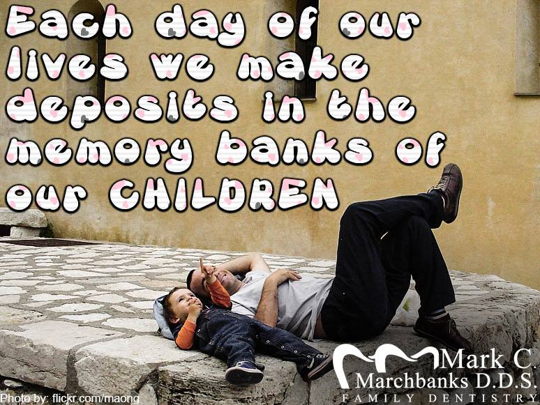 Each-day-of-our-lives-we-make-deposits-in-the-memory-banks-of-our-children