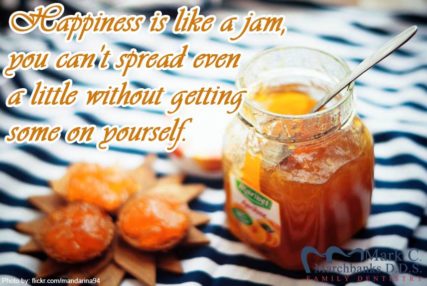Happiness-is-like-a-jam-you-cant-spread-even-a-little-without-getting-some-on-yourself