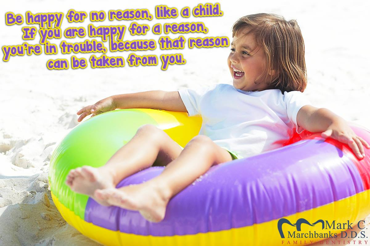 Be-happy-for-no-reason-like-a-child-if-you-are-happy-for-a-reason-you-are-in-trouble-because-that-reason-can-be-taken-from-you