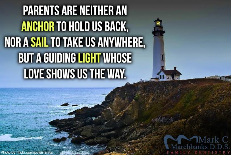 parents-are-neither-an-anchor-to-hold-us-back-nor-a-sail-to-take-us-anywhere-but-a-guiding-light-whose-love-shows-us-the-way