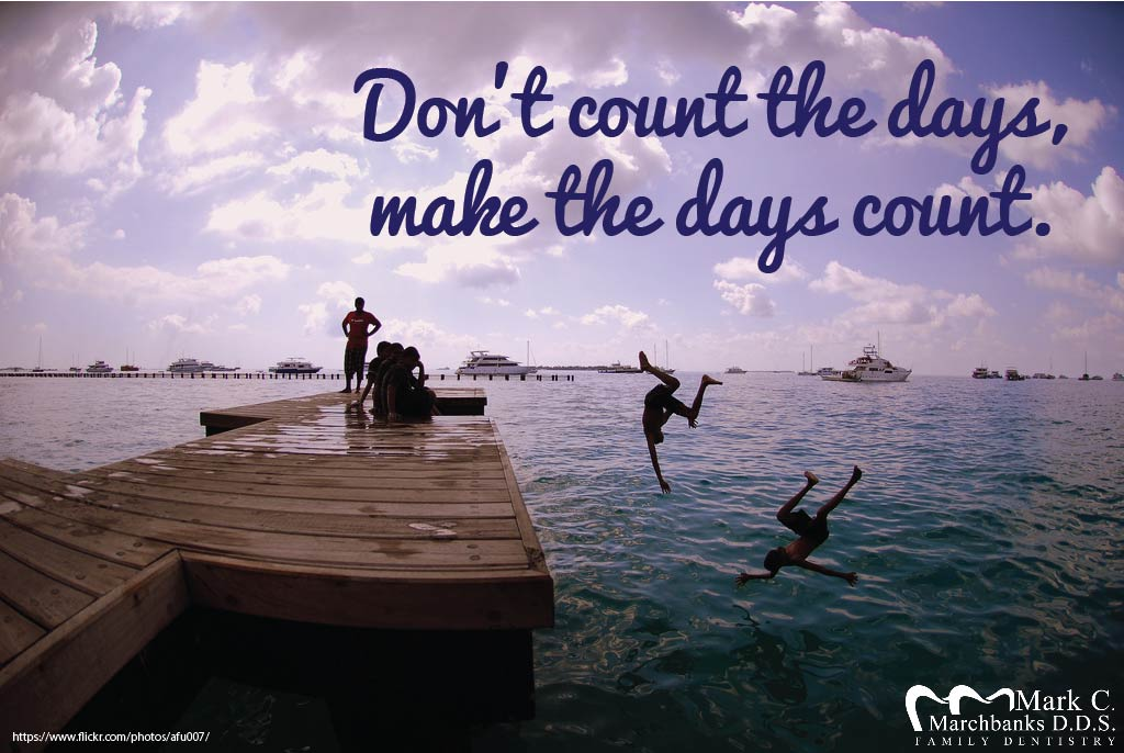 Don't count the days, make the days count
