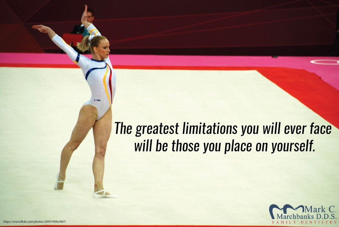 The greatest limitations you will ever face will be those you place on yourself