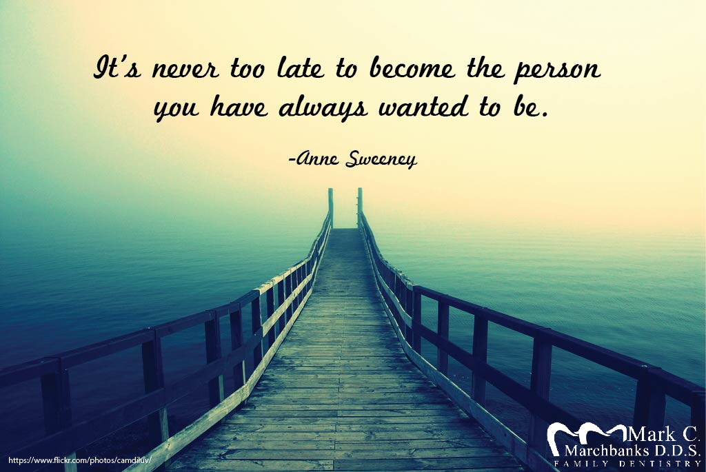 It's never too late to become the person you have always wanted to be