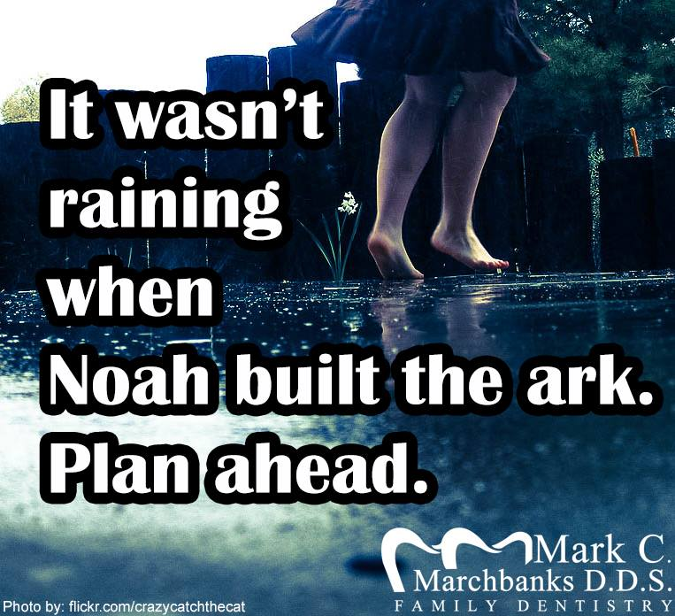 It-wasnt-raining-when-Noah-built-the-ark-plan-ahead
