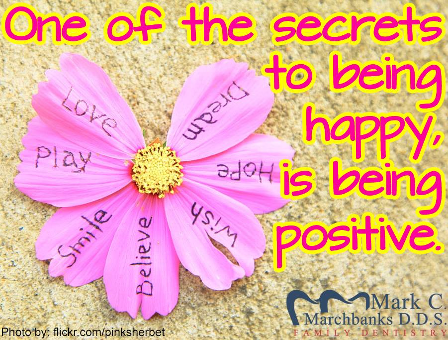 One of the secrets to being happy is being positive