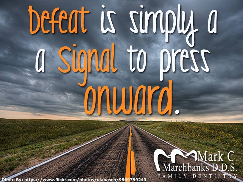 Defeat is simply a signal to press onward