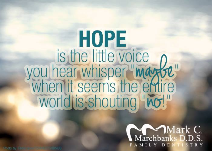 Hope is the little voice you hear whisper Maybe when it seems the entire world is shouting No