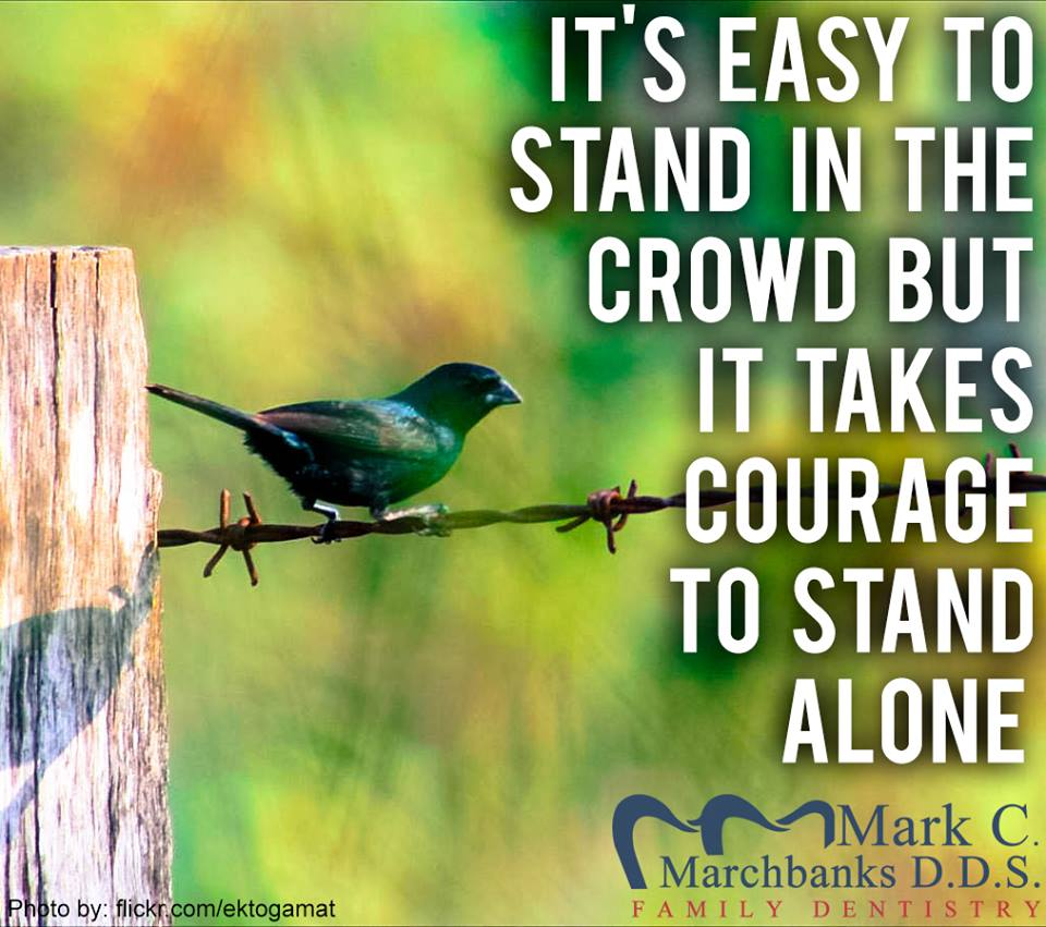 It's easy to stand in the crowd but it takes courage to stand alone