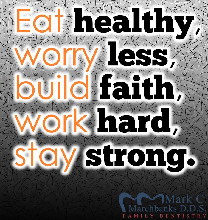 Eat healthy – Worry less – Build faith – Work hard – Stay strong