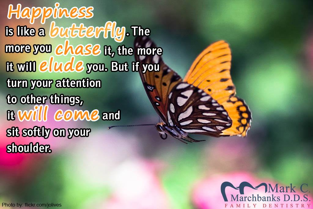 Happiness-is-like-butterfly-the-more-you-chase-it-the-more-it-will-elude-you-but-if-you-turn-your-attention-to-other-things-it-will-come-and-sit-softly-on-your-shoulder