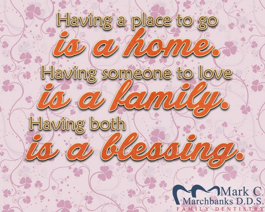 Having a place to go is a home – Having someone to love is a family – Having both is a blessing