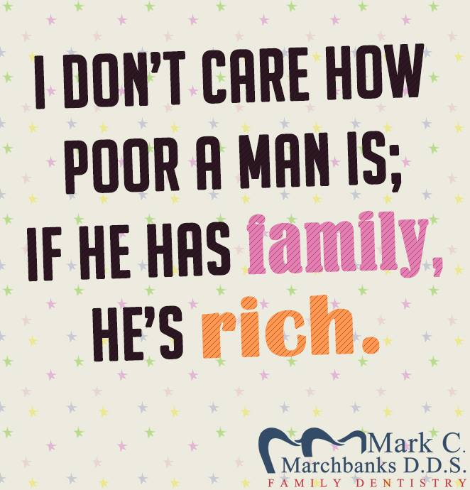 I don't care how poor a man is – If he has family he's rich