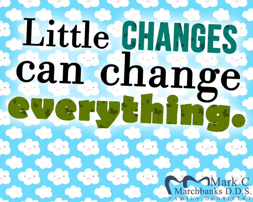 Little changes can change everything