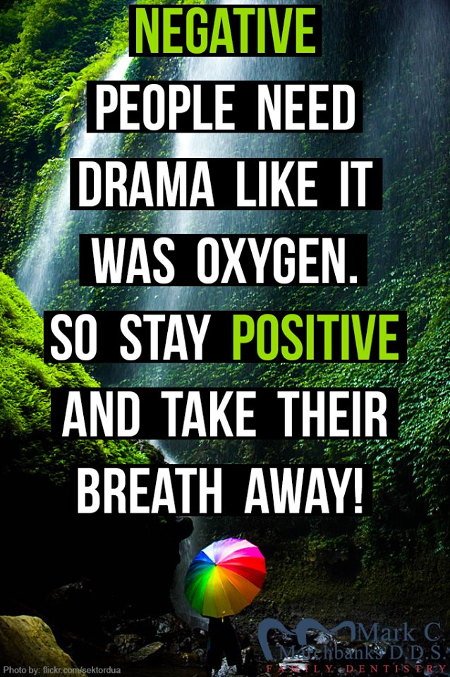 Negative-people-need-drama-like-it-was-oxygen-so-stay-positive-and-take-their-breath-away
