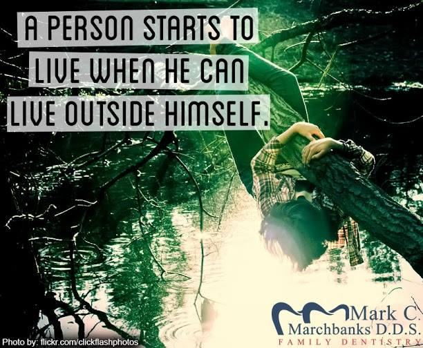 A person starts to live when he can live outside himself