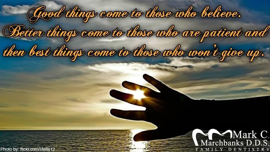 Good-things-come-to-those-who-believe-better-things-come-to-those-who-are-patient-and-then-best-things-come-to-those-who-wont-give-up