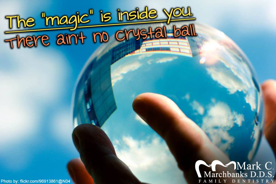 The magic is inside you – There ain't no crystal ball