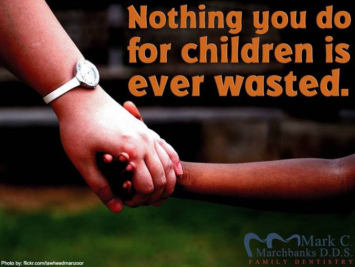 Nohting you do for children is ever wasted.